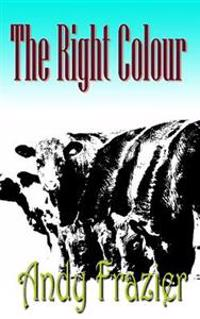 The Right Colour: A Novel about a Cow