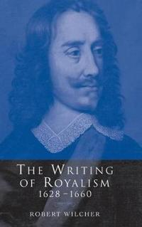 The Writing of Royalism, 1628-1660