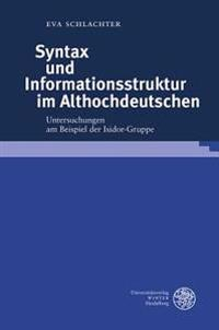 Syntax Und Informationsstruktur Im Althochdeutschen: Untersuchungen Am Beispiel Der Isidor-Gruppe
