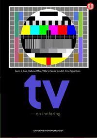 Tv - en innføring - Gunn Enli, Hallvard Moe, Vilde Schanke Sundet, Trine Syvertsen pdf epub