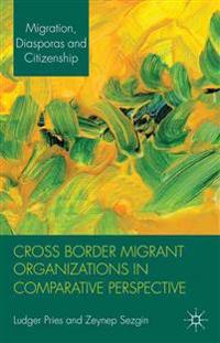 Cross Border Migrant Organizations in Comparative Perspective
