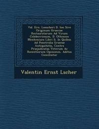Val. Ern. Loescheri D. Ion Sive Originum Graeciae Restauratarum Ad Virum Celeberrimum, D. Ottonem Menkenium Libri Ii. In Quibus Ad Penetralia Graecae