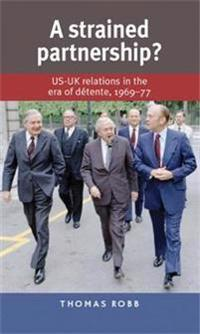 A Strained Partnership?: Us-UK Relations in the Era of Detente, 1969-77