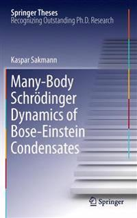Many-Body Schroedinger Dynamics of Bose-Einstein Condensates