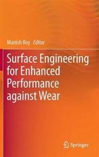 Surface Engineering for Enhanced Performance against Wear