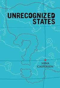 Unrecognised States: The Struggle for Sovereignty in the Modern Internation