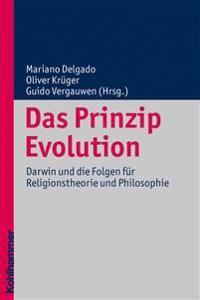 Das Prinzip Evolution: Darwin Und Die Folgen Fur Religionstheorie Und Philosophie