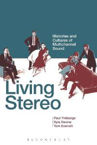 Living Stereo: Histories and Cultures of Multichannel Sound
