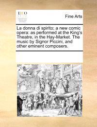 La Donna Di Spirito; A New Comic Opera