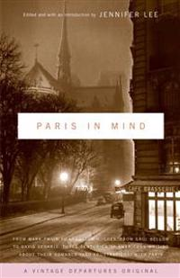 Paris in Mind: From Mark Twain to Langston Hughes, from Saul Bellow to David Sedaris: Three Centuries of Americans Writing about Thei