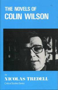The Novels of Colin Wilson (Critical Studies Series)