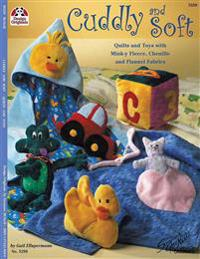 Cuddly and Soft: Quilts and Toys with Mink-Y Fleece, Chenille and Flannel Fabrics