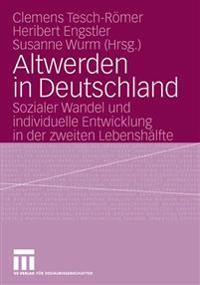 Altwerden in Deutschland: Sozialer Wandel Und Individuelle Entwicklung in Der Zweiten Lebenshälfte