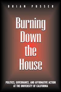 Burning Down the House: Politics, Governance, and Affirmative Action at the University of California