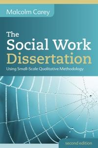 The Social Work Dissertation: Using Small-Scale Qualitative Methodology: Using Small-Scale Qualitative Methodology