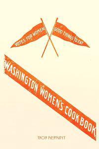 Washington Women's Cookbook - 1909 Reprint
