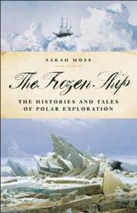The Frozen Ship: The Histories and Tales of Polar Exploration