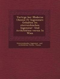 Vortr GE Ber Moderne Chemie Fur Ingenieure Gehalten Im Sterreichischen Ingenieur- Und Architekten-Verein in Wien