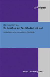 Die Anaphora Der Apostel Addai Und Mari: Ausdrucksform Einer Eucharistischen Ekklesiologie