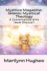 Mystics Magazine: Islamic Mystical Theology: A Conversation with Imam Ghazzali