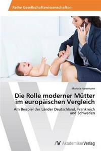 Die Rolle Moderner Mutter Im Europaischen Vergleich