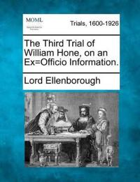 The Third Trial of William Hone, on an Ex=officio Information.