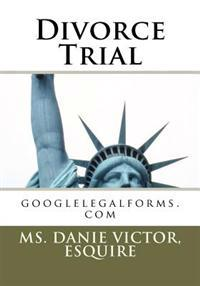 Divorce Trial: Googlelegalforms.com