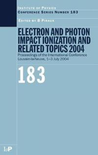 Electron And Photon Impact Ionization And Related Topics 2004