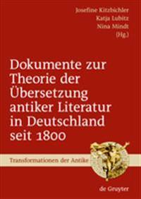 Dokumente Zur Theorie Der Ubersetzung Antiker Literatur in Deutschland Seit 1800
