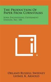 The Production of Paper from Cornstalks: Iowa Engineering Experiment Station, No. 100
