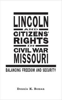 Lincoln and Citizens' Rights in Civil War Missouri: Balancing Freedom and Security