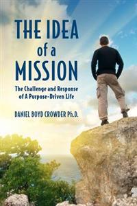 The Idea of a Mission: The Challenge and Response of a Purpose-Driven Life