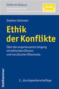 Ethik Der Konflikte: Uber Den Angemessenen Umgang Mit Ethischem Dissens Und Moralischen Dilemmata