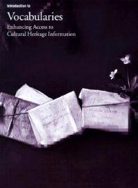 Introduction to Controlled Vocabularies - Enhancing Access to Cultural Heritage Information