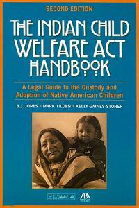 The Indian Child Welfare ACT Handbook: A Legal Guide to the Custody and Adoption of Native American Children [With CDROM]