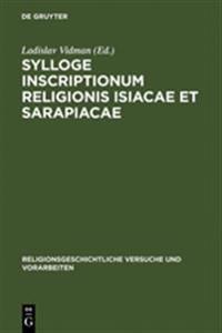 Sylloge Inscriptionum Religionis Isiacae Et Sarapiacae