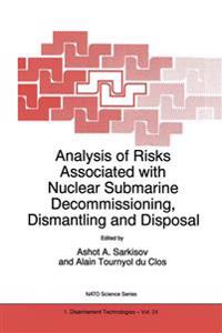 Analysis of Risks Associated With Nuclear Submarine Decommissioning, Dismantling and Disposal