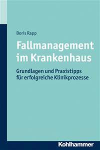 Fallmanagement Im Krankenhaus: Grundlagen Und Praxistipps Fur Erfolgreiche Klinikprozesse