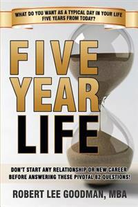 Five Year Life: 82 Question Quiz to Make Sure Your Life Planning and Your Career Planning Are Congruent