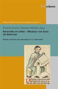Renovatio Et Unitas - Nikolaus Von Kues ALS Reformer: Theorie Und Praxis Der Reformatio Im 15. Jahrhundert