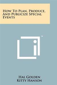 How to Plan, Produce, and Publicize Special Events