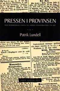 Pressen i provinsen : från medborgerliga samtal till modern opinionsbildning 1750-1850