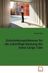 Entscheidungsfaktoren Fur Die Zukunftige Nutzung Der Swiss Cargo Tube