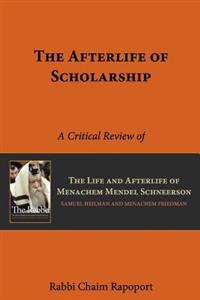 The Afterlife of Scholarship: A Critical Review of 'The Rebbe' by Samuel Heilman and Menachem Friedman
