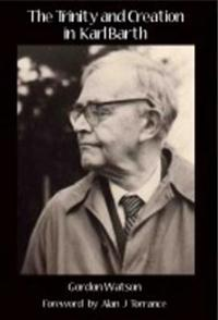 The Trinity and Creation in Karl Barth
