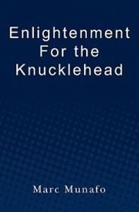 Enlightenment for the Knucklehead: A Real Man's Guide to Happiness