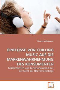 Einflusse Von Chilling Music Auf Die Markenwahrnehmung Des Konsumenten