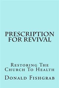 Prescription for Revival: Restoring the Church to Health