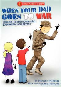 When Your Dad Goes to War: Helping Children Cope with Deployment and Beyond