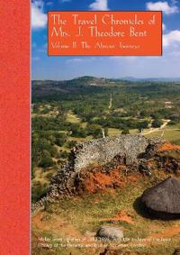 The Travel Chronicles of Mrs. J. Theodore Bent, Volume II: The African Journeys